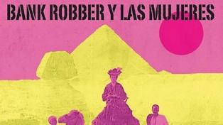 Las Mujeres y Bank Robber desembarca en el Konex en clave de humor y post punk