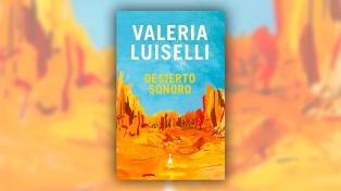 """""""Desierto sonoro"""", un libro con múltiples registros que potencia la voz de Valeria Luiselli"""
