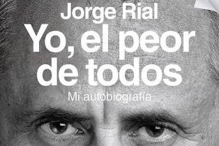 """Jorge Rial ejerce la instrospección autocrítica en su autobigrafía """"Yo, el peor de todos"""""""