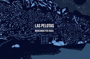 """""""Brindando por nada"""", el nuevo trabajo de Las Pelotas"""