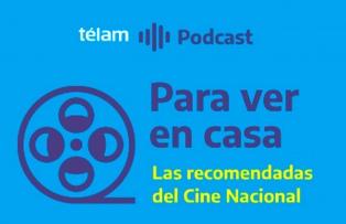 Las recomendaciones del cine nacional para ver en casa