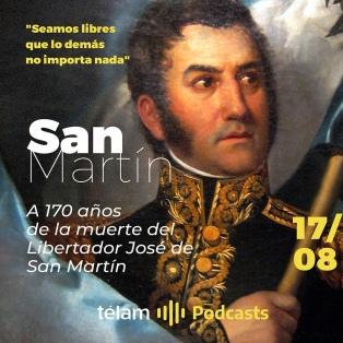 """""""Seamos libres que lo demás no importa nada"""" - A 170 años de la muerte de José de San Martín"""