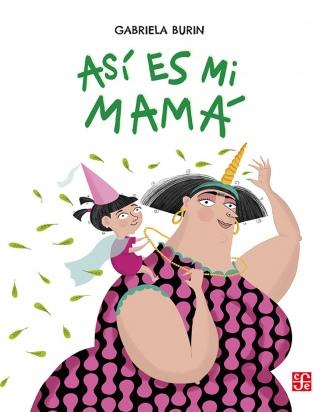 """""""Así es mi mamá"""", editado por el Fondo de Cultura Económica, es el segundo título de Burin como autora integral."""