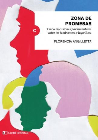 """""""Zona de promesas. Cinco discusiones fundamentales entre los feminismos y la política"""" (Capital Intelectual)."""