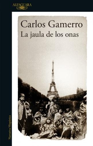 """""""La jaula de los onas"""", de Carlos Gamerro, publicada por Alfaguara."""