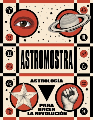 """""""Astrología para hacer la revolución"""" (Alfaguara), el último libro de Astromostra."""