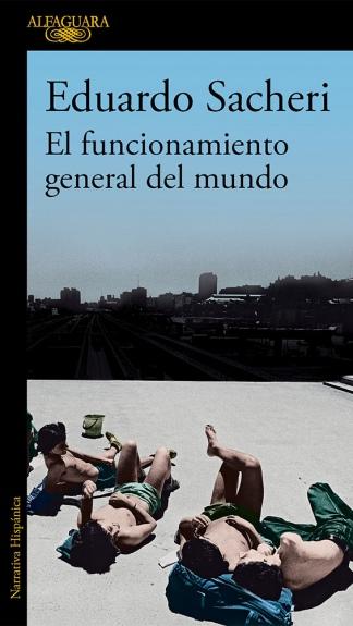 """El funcionamiento general del mundo"", la última novela de Eduardo Sacheri."