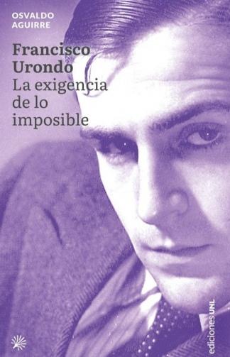 """""""Francisco Urondo. La exigencia de lo imposible"""" se publicó recientemente a través de la editorial de la Universidad del Litoral."""